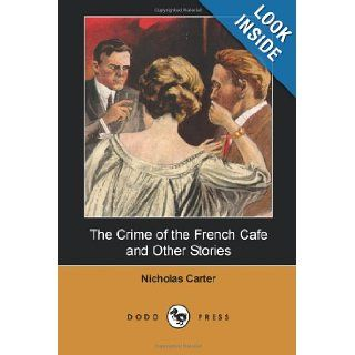 """The Crime of the French Caf� and Other Stories (Dodo Press) American Adventure Story From """"The Celebrated Stories Of Nick Carter's Adventures,Among The Best Detective Tales Ever Written."""" Nicholas Carter 9781406513028 Books"""