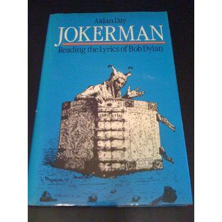 Jokerman Reading the Lyrics of Bob Dylan Aidan Day 9780631158738 Books