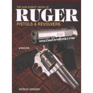 The Gun Digest Book of Ruger Pistols & Revolvers Patrick Sweeney 9780896894723 Books