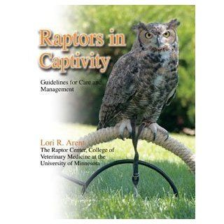 Raptors in Captivity Guidelines for Care and Management Lori R. Arent 9780888396136 Books
