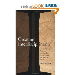 Creating Interdisciplinarity: Interdisciplinary Research and Teaching among College and University Faculty: Lisa R. Lattuca: 9780826513830: Books