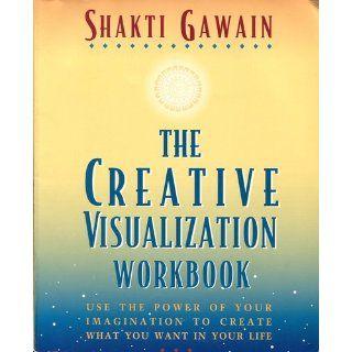 The Creative Visualization Workbook Second Edition (Gawain, Shakti) Shakti Gawain 9781880032756 Books