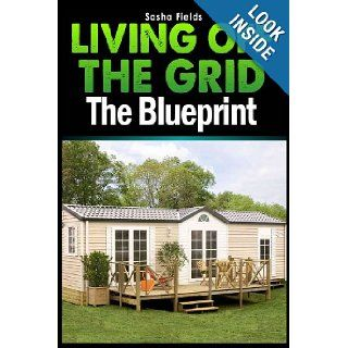 Living Off The Grid: The Blueprint to Sustainable Living & Becoming Self Sufficient (Inspector Banks Novels): Sasha Fields: 9781492106906: Books