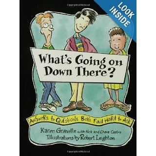 What's Going on Down There?: Answers to Questions Boys Find Hard to Ask: Karen Gravelle, Nick Castro, Chava Castro, Robert Leighton, Walker & Co: 9780802775405: Books