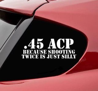 .45acp because shooting twice is just silly funny vinyl decal bumper sticker gun ak47 ar15 9mm 12 gauge ammo: Automotive