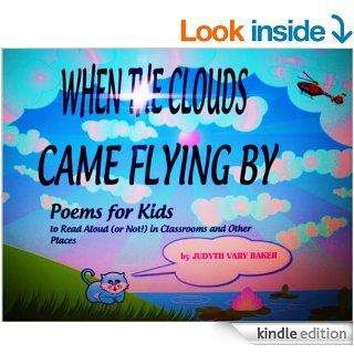 When the Clouds Came Flying By: Poems for Kids and Classrooms   Kindle edition by Judyth Vary Baker. Children Kindle eBooks @ .