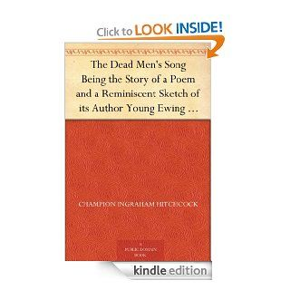 The Dead Men's Song Being the Story of a Poem and a Reminiscent Sketch of its Author Young Ewing Allison eBook: Champion Ingraham Hitchcock: Kindle Store