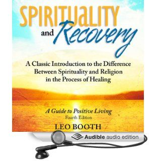 Spirituality and Recovery: A Classic Introduction to the Difference Between Spirituality and Religion in the Process of Healing (Audible Audio Edition): Leo Booth, Mark Ashby: Books