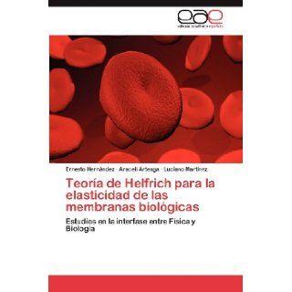 Teor�a de Helfrich para la elasticidad de las membranas biol�gicas: Estudios en la interfase entre F�sica y Biolog�a (Spanish Edition): Ernesto Hern�ndez, Araceli Arteaga, Luciano Mart�nez: 9783659005121: Books