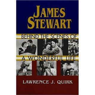 James Stewart Behind the Scenes of a Wonderful Life Lawrence J. Quirk 0073999144031 Books