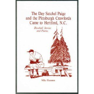 The Day Satchel Paige and the Pittsburgh Crawfords Came to Hertford, N.C.: Baseball Stories and Poems: Mike Shannon: 9780899507118: Books