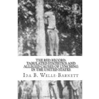 The Red Record Tabulated Statistics and Alleged Causes of Lynching in the United States Ida B. Wells Barnett 9781492794707 Books