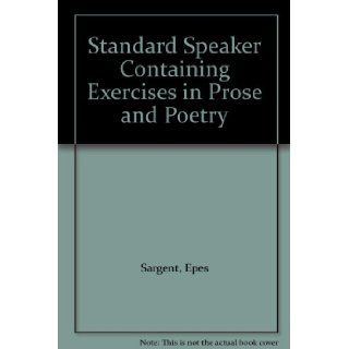 Standard Speaker Containing Exercises in Prose and Poetry: Epes Sargent: Books