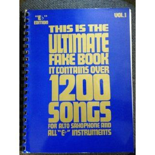 This is the Ultimate Fake Book: It Contains Over 1200 Songs For Piano, Organ, Guitar and All C Instruments: Books