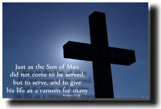 Just As the Son of Man Did Not Come to Be Served, but to Serve, and to Give His Life As a Ransom for Many   Matthew 2028   Bible Poster  Prints