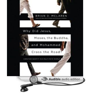 Why Did Jesus, Moses, the Buddha, and Mohammed Cross the Road?: Christian Identity in a Multi Faith World (Audible Audio Edition): Brian D. McLaren: Books