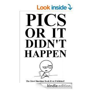 Pics Or It Didn't Happen eBook: Max Dean: Kindle Store
