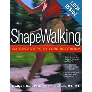 ShapeWalking: Six Easy Steps to Your Best Body: Ph.D. Marilyn L. Bach, M.A. Lorie Schleck: 9780897933735: Books