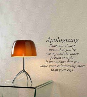 Apologizing does not always mean that you're wrong and the other person is right. It just means that you value your relationship more than your ego. Vinyl wall art Inspirational quotes and saying home decor decal sticker