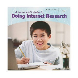A Smart Kid's Guide to Doing Internet Research (Kids Online): David J. Jakubiak: 9781435833524: Books