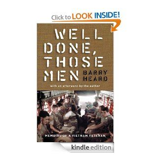Well Done, Those Men: Memoirs of a Vietnam Veteran eBook: Barry Heard: Kindle Store
