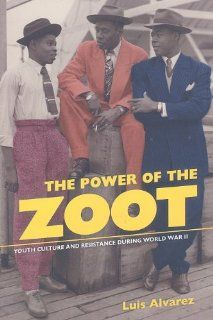 The Power of the Zoot Youth Culture and Resistance during World War II (American Crossroads) Luis Alvarez 9780520261549 Books