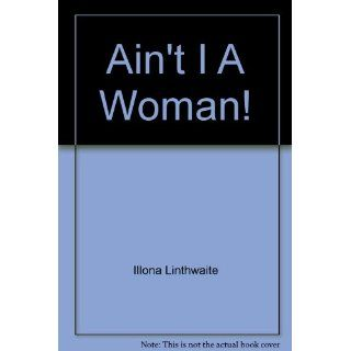 Ain't I a woman!: A book of women's poetry from around the world: illona linthwaite: 9780872261877: Books