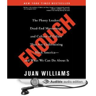 Enough: The Phony Leaders, Dead End Movements, and Culture of Failure That Are Undermining Black America   and What We Can Do About It (Audible Audio Edition): Juan Williams, J. D. Jackson: Books