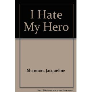 I Hate My Hero: Shannon: 9780671754426:  Children's Books