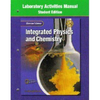 Glencoe Science Integrated Physics & Chemistry: Laboratory Activities Manual: McGraw Hill: 9780078257216:  Children's Books