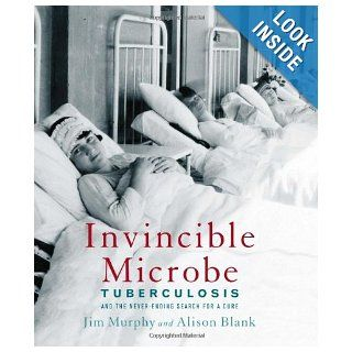 Invincible Microbe: Tuberculosis and the Never Ending Search for a Cure: Jim Murphy, Alison Blank: 9780618535743:  Children's Books