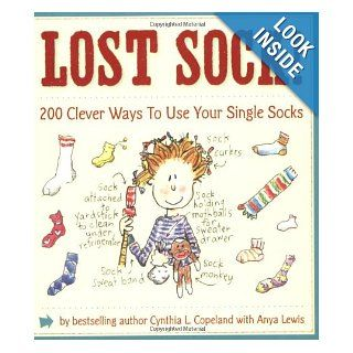 Lost Sock!: 200 Clever Ways to Use Your Single Socks: Cynthia L. Copeland, Anya Lewis: 9781604330137: Books