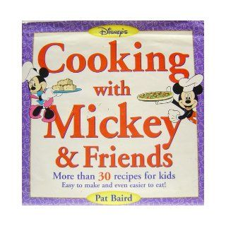 Cooking with Mickey & Friends: More Than 30 Recipes for Kids Easy to Make and Even Easier to Eat!: Pat Baird, Cindy Sass: Books