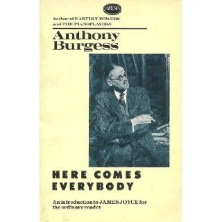Here Comes Everybody: An Introduction to James Joyce for the Ordinary Reader: Anthony Burgess: 9780099525707: Books