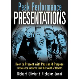 Peak Performance Presentations Tools and Techniques from the World of the Theatre Richard Olivier 9781844390977 Books
