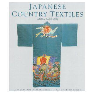 Japanese Country Textiles (Victoria & Albert Museum. Far Eastern Series) Anna Jackson 9780834803961 Books