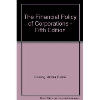 The Financial Policy of Corporations   Fifth Edition: Arthur Stone Dewing: Books