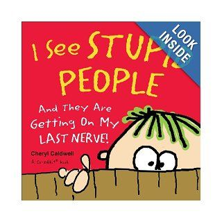 I See Stupid People: And They Are Getting On My Last Nerve!: Cheryl Caldwell: Books
