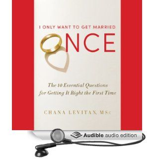 I Only Want to Get Married Once: The 10 Essential Questions for Getting It Right the First Time (Audible Audio Edition): Chana Levitan, Cynthia Barrett: Books