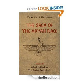 The Saga of the Aryan Race   Volume 3: Asho Zarathushtra: The Saviour Walks Forth   Kindle edition by Porus Homi Havewala. Religion & Spirituality Kindle eBooks @ .