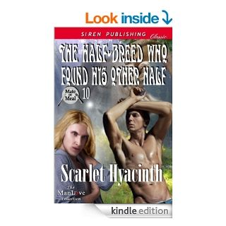 The Half Breed Who Found His Other Half [Mate or Meal 10] (Siren Publishing Classic ManLove) eBook: Scarlet Hyacinth: Kindle Store