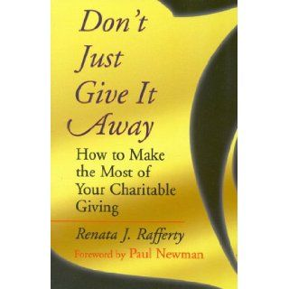 Don't Just Give It Away How to Make the Most of Your Charitable Giving Renata J. Rafferty 9781886284326 Books