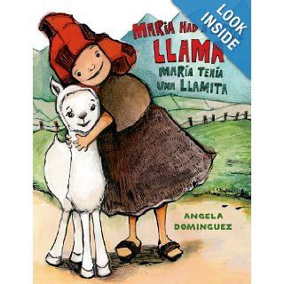 Maria Had a Little Llama / Mar�a Ten�a Una Llamita (Pura Belpre Honor Books   Illustration Honor): Angela Dominguez: 9780805093339: Books