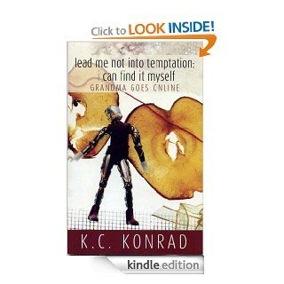 Lead Me Not Into Temptation; I Can Find it Myself: Grandma Goes Online eBook: K.C. Konrad (pen name for Miriam Kalb): Kindle Store