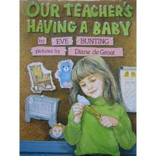 Our Teacher's Having a Baby: Eve Bunting, Diane De Groat: 9780606213721:  Children's Books
