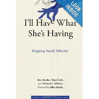 I'll Have What She's Having: Mapping Social Behavior (Simplicity: Design, Technology, Business, Life): Alex Bentley, Mark Earls, Michael J. O'Brien, John Maeda: 9780262016155: Books