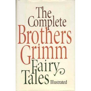 The Complete Brothers Grimm Fairy Tales Grimm 9780517092934 Books