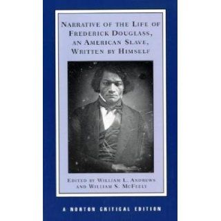 Narrative of the Life of Frederick Douglass, an American Slave, Written by Himself (Norton Critical Editions) [Paperback] [1996] (Author) Frederick Douglass, William L. Andrews, William S. McFeely Books