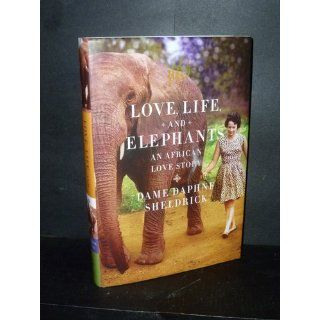 Love, Life, and Elephants: An African Love Story: Daphne Sheldrick: 9780374104573: Books