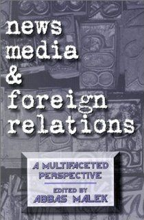 News Media and Foreign Relations: A Multifaceted Perspective (Ablex Communication, Culture & Information Series.): Abbas Malek: 9781567502732: Books